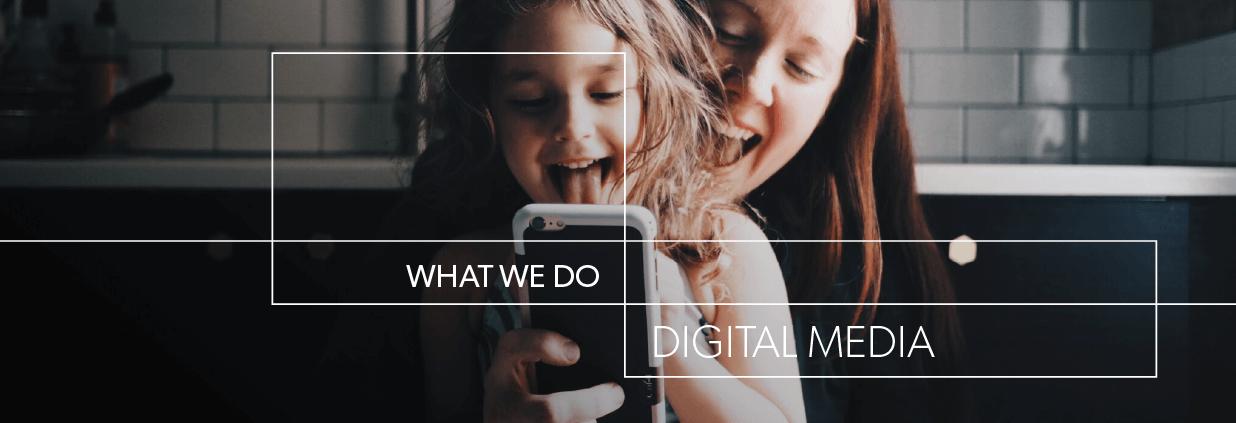 WHAT WE DO - DIGITAL MEDIA